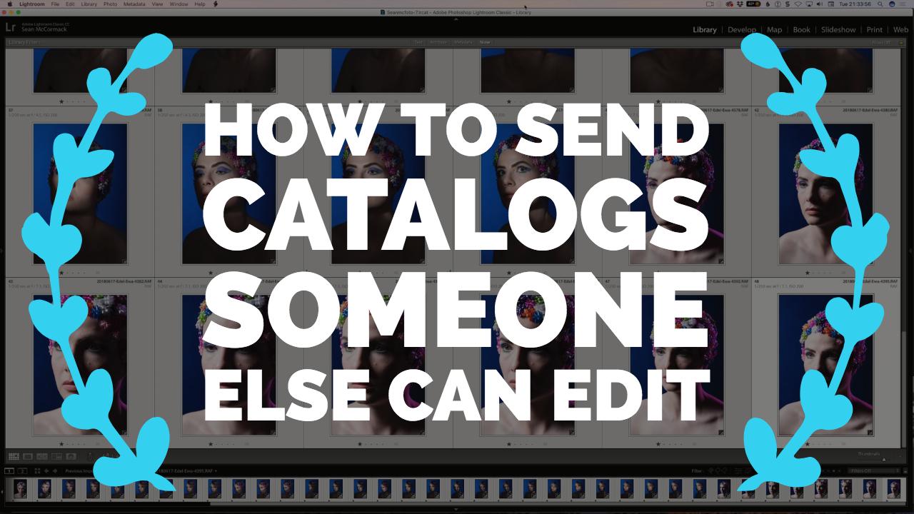 How To Send Catalogs For Someone Else To Edit – Lightroom Blog